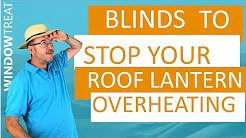 Blinds To Stop Your Roof Lantern Overheating